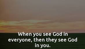Is it possible to see God in everyone?
